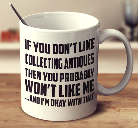If You Don't Like Collecting Antiques
