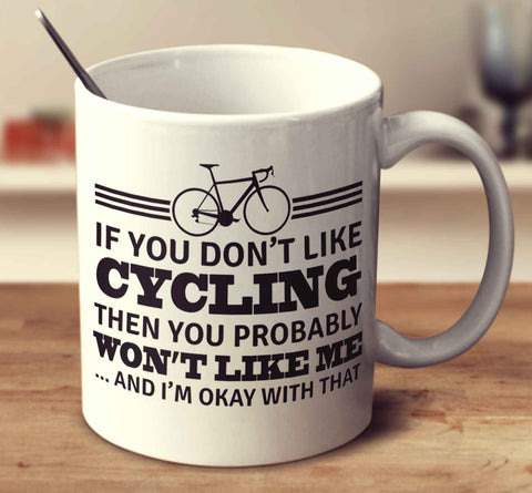 If You Don't Like Cycling Then You Probably Won't Like Me And I'm Okay With That