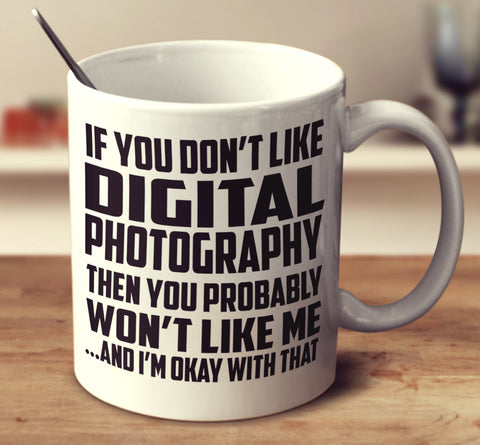 If You Don't Like Digital Photography