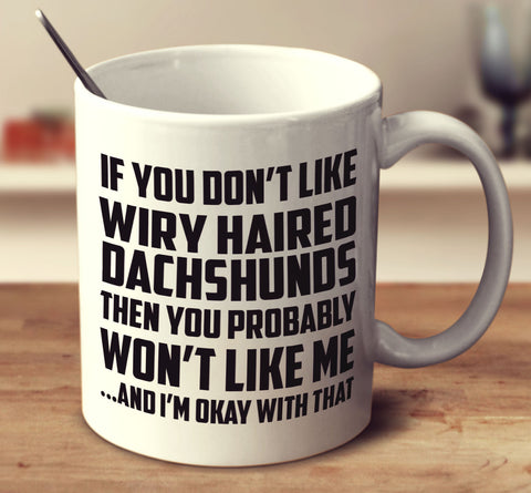 If You Don't Like Wiry Haired Dachshunds