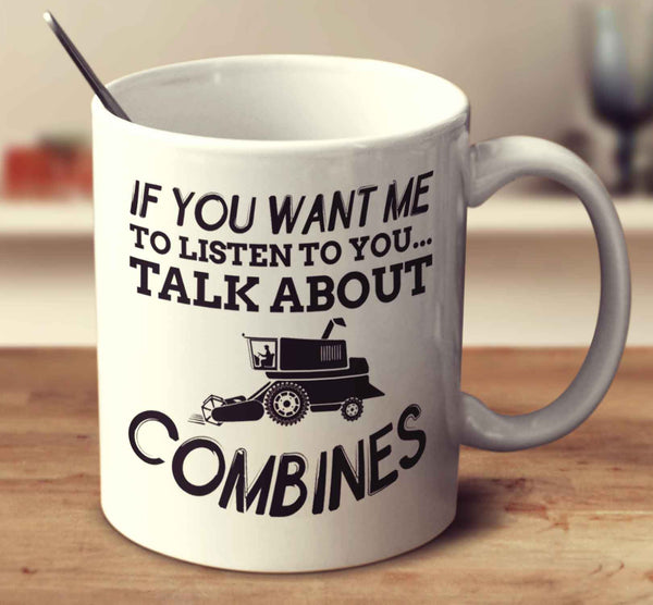 If You Want Me To Listen To You... Talk About Combines