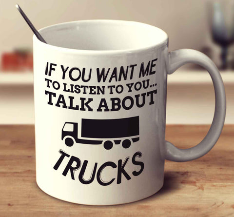 If You Want Me To Listen To You Talk About Trucks