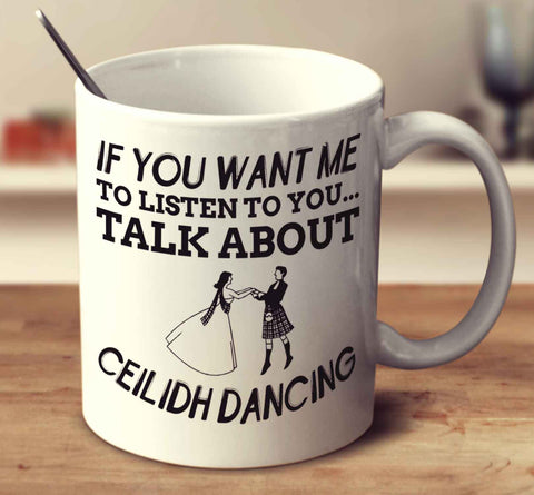 If You Want Me To Listen To You Talk About Ceilidh Dancing