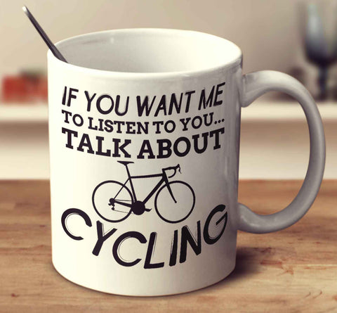 If You Want Me To Listen To You Talk About Cycling