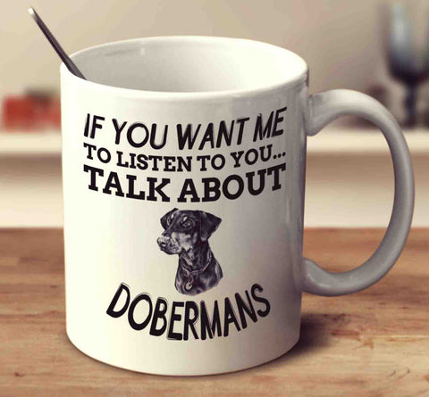 If You Want Me To Listen To You Talk About Dobermans - UK