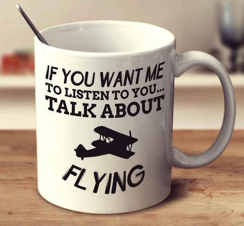 If You Want Me To Listen To You Talk About Flying