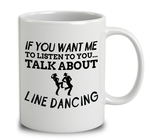 If You Want Me To Listen To You Talk About Line Dancing