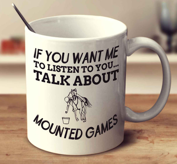 If You Want Me To Listen To You... Talk About Mounted Games