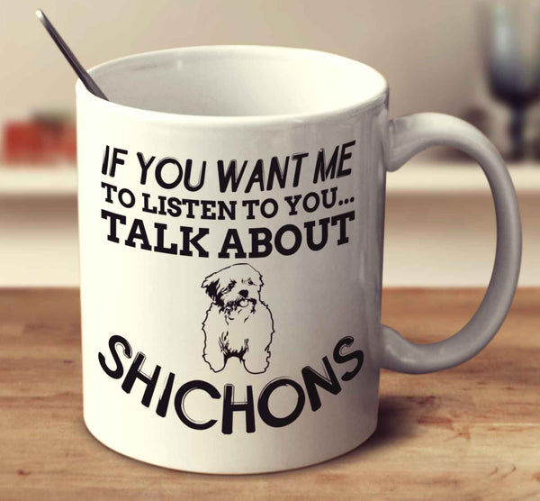 If You Want Me To Listen To You Talk About Shichons