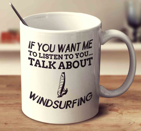 If You Want Me To Listen To You Talk About Windsurfing