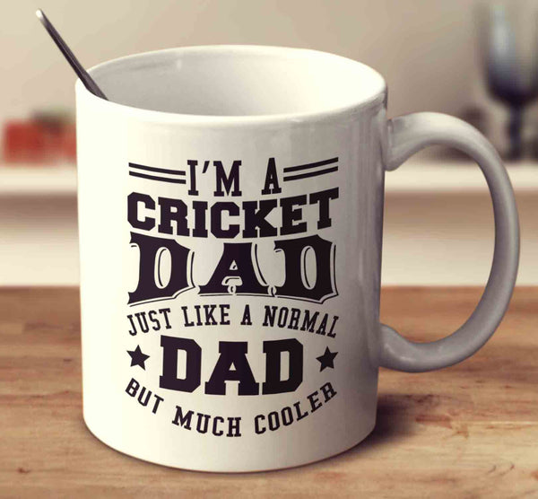 I'm A Cricket Dad Just Like A Normal Dad But Much Cooler