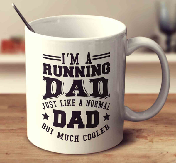 I'm A Running Dad Just Like A Normal Dad But Much Cooler