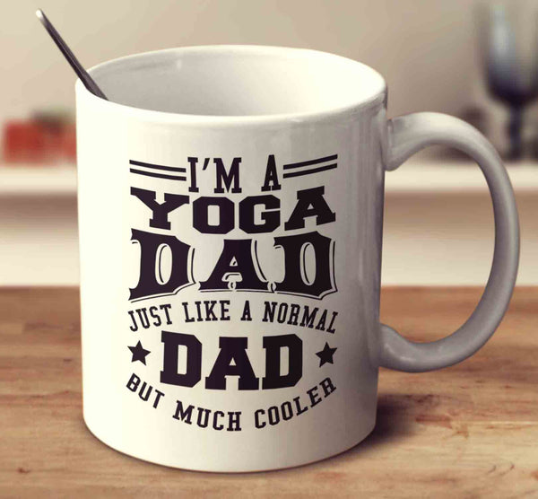 I'm A Yoga Dad Just Like A Normal Dad But Much Cooler