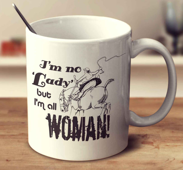 I'm No Lady But I'm All Woman