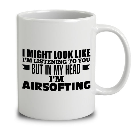 I Might Look Like I'm Listening To You, But In My Head I'm Airsofting