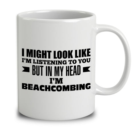I Might Look Like I'm Listening To You, But In My Head I'm Beachcombing