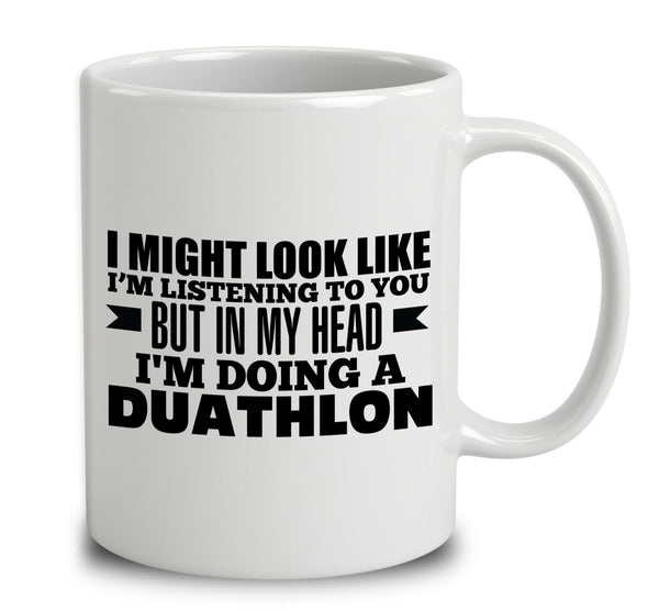 I Might Look Like I'm Listening To You, But In My Head I'm Doing A Duathlon