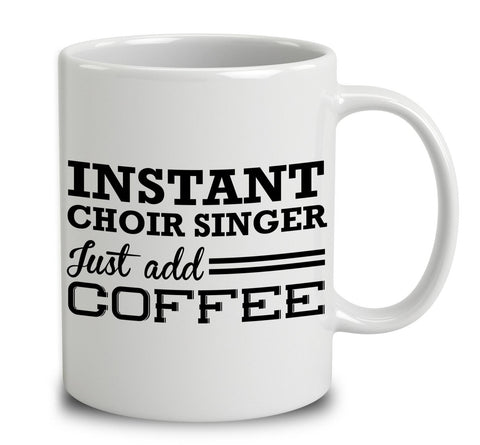 Instant Choir Singer Just Add Coffee