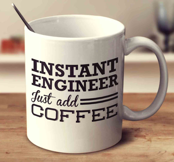 Instant Engineer Just Add Coffee