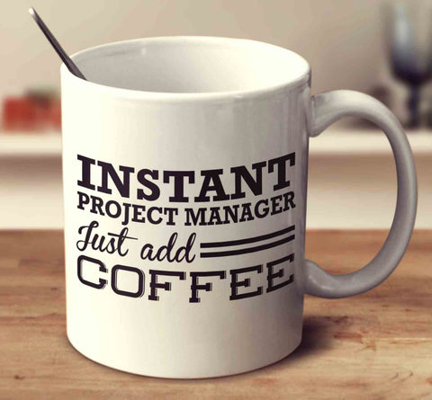 Instant Project Manager Just Add Coffee
