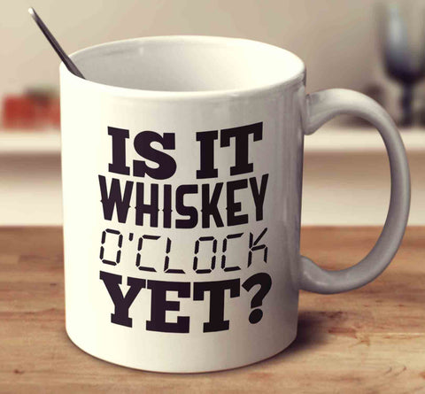 Is It Whiskey Oclock Yet