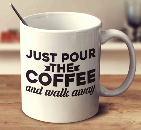 Just Pour The Coffee