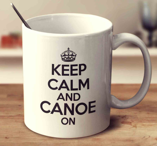 Keep Calm And Canoe On