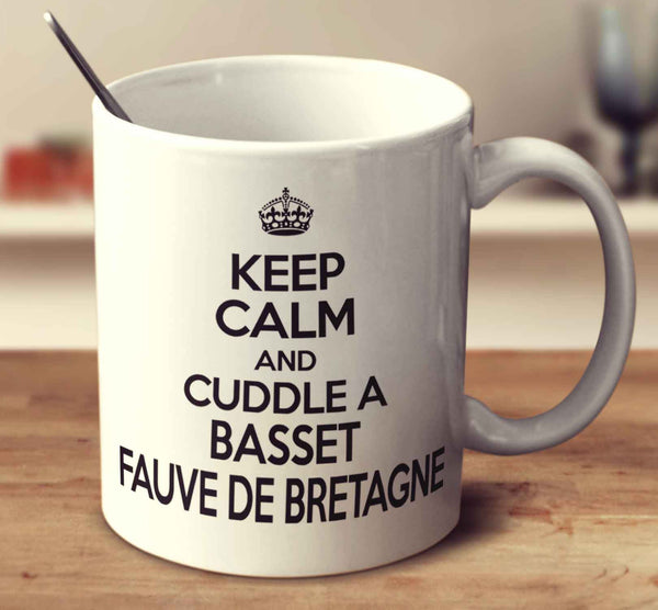 Keep Calm And Cuddle A Basset Fauve De Bretagne