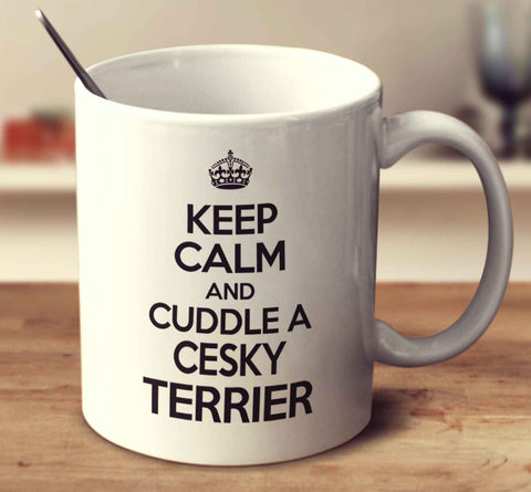 Keep Calm And Cuddle A Cesky Terrier