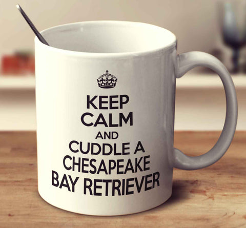 Keep Calm And Cuddle A Chesapeake Bay Retriever