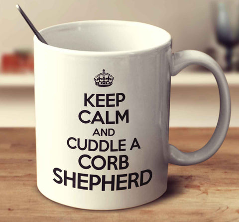 Keep Calm And Cuddle A Corb Shepherd
