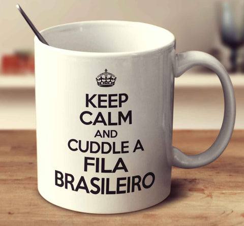 Keep Calm And Cuddle A Fila Brasileiro