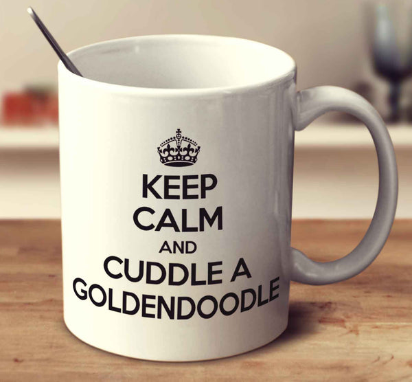 Keep Calm And Cuddle A Goldendoodle