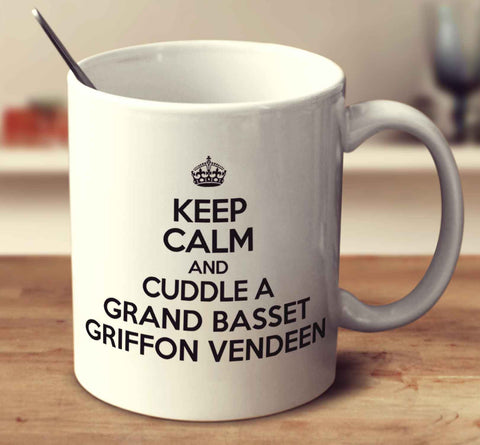 Keep Calm And Cuddle A Grand Basset Griffon Vendeen