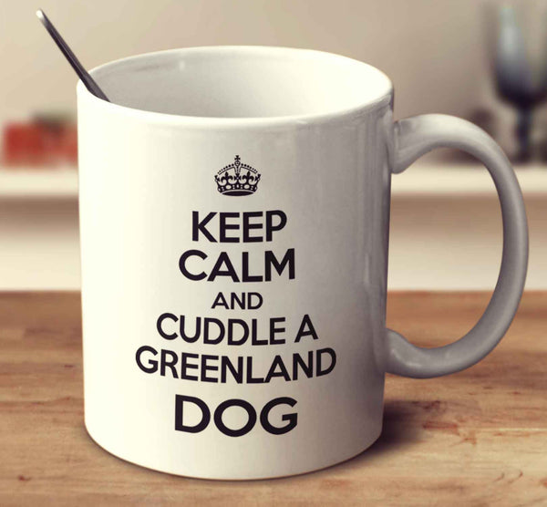 Keep Calm And Cuddle A Greenland Dog