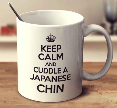 Keep Calm And Cuddle A Japanese Chin