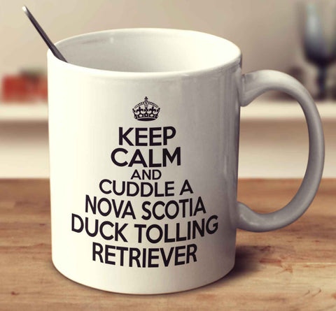 Keep Calm And Cuddle A Nova Scotia Duck Tolling Retriever