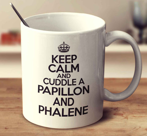 Keep Calm And Cuddle A Papillon And Phalene