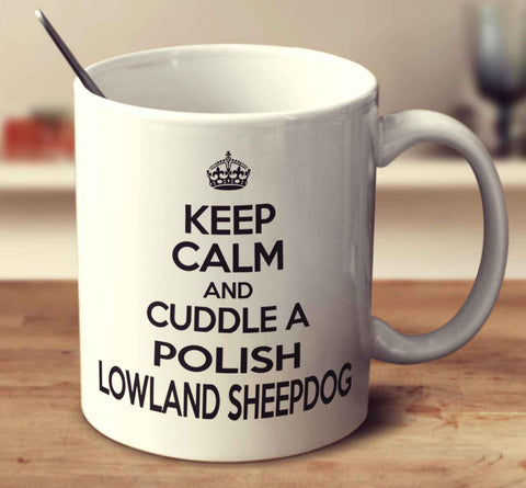 Keep Calm And Cuddle A Polish Lowland Sheepdog