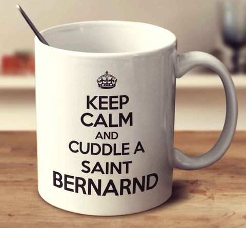 Keep Calm And Cuddle A Saint Bernard
