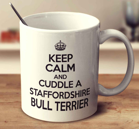 Keep Calm And Cuddle A Staffordshire Bull Terrier