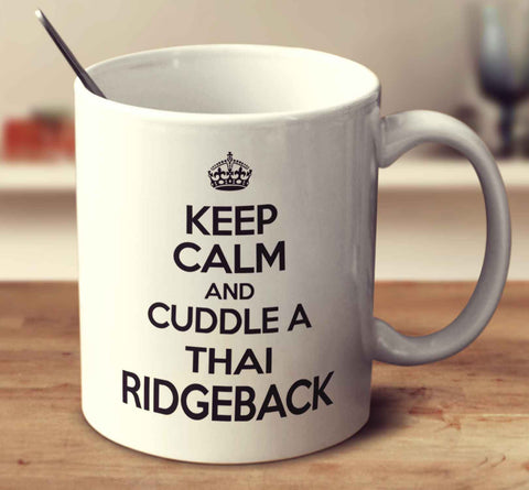 Keep Calm And Cuddle A Thai Ridgeback