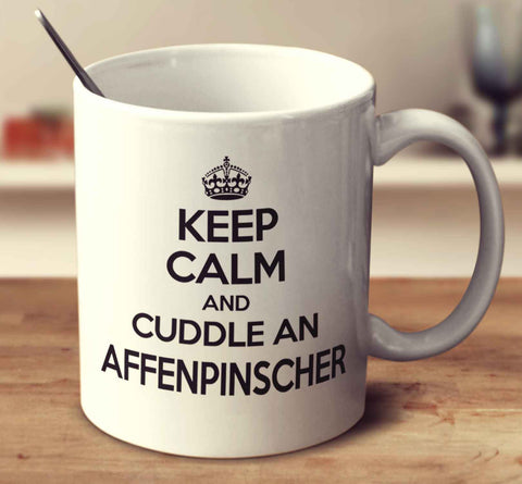 Keep Calm And Cuddle An Affenpinscher