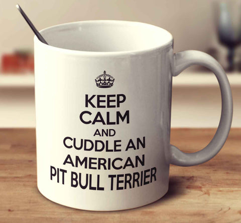 Keep Calm And Cuddle An American Pit Bull Terrier