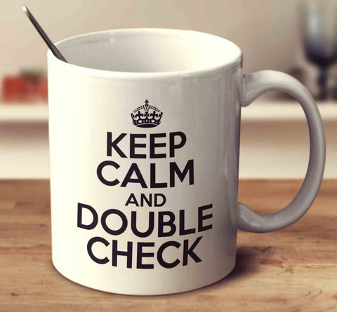 Keep Calm And Double Check