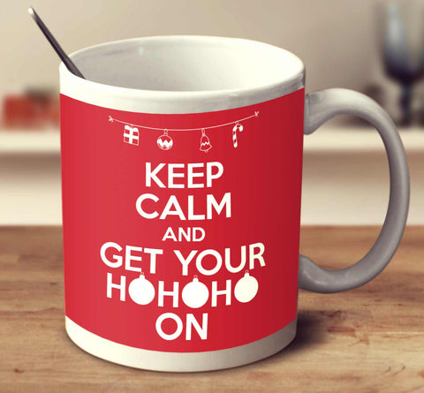 Keep Calm And Get Your Hohoho On
