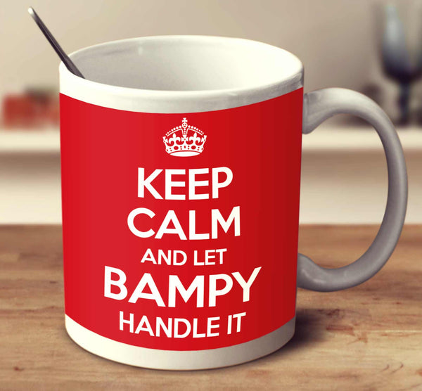 Keep Calm And Let Bampy Handle It
