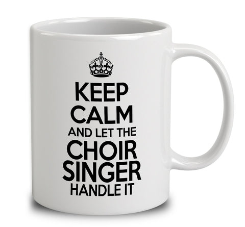 Keep Calm And Let The Choir Singers Handle It