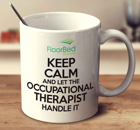 Keep Calm And Let The Occupational Therapist Handle It - FloorBed