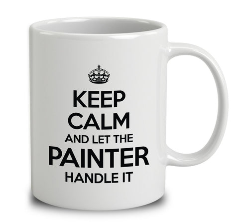 Keep Calm And Let The Painter Handle It